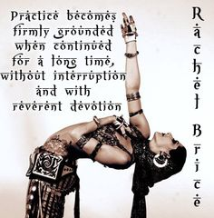 I Rachel Brice. The Sanskrit in her tattoo translated: Practice becomes firmly grounded when continued without interruption and with reverent devotion. Words to live by.
