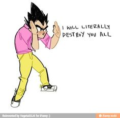 Whenever Bulma started laughing at his pink shirt.. LOL