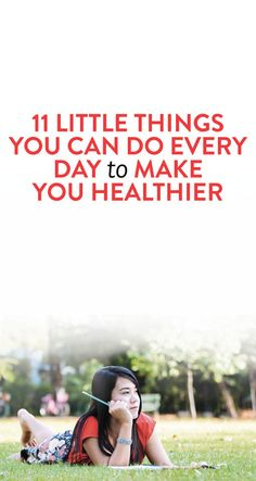 11 Little Things You Can Do Every Day To Make You Healthier