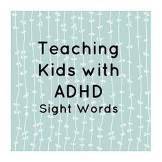 teaching kids with adhd sight words
