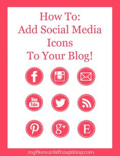 How To: Add Social Media Icons To Your Blog via My Favourite Things