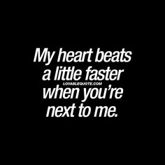 """My heart beats a little faster when you're next to me."" ♥ 