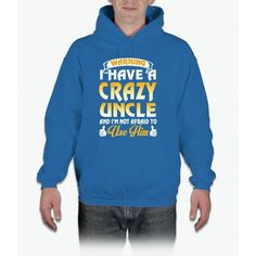 I have a crazy uncle and I'm not afraid to use him T-Shirt Hoodie