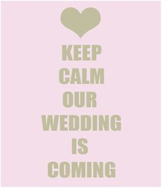 Keep calm our wedding is coming...