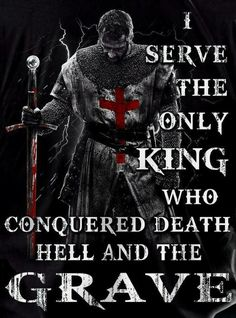 Christian quotes: I serve the only King who conquered death hell and the grave Christian Warrior, Christian Faith, Christian Quotes, Warrior Quotes, Prayer Warrior, Faith Quotes, Bible Quotes, Templer, Badass Quotes