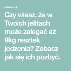 Czy wiesz, że w Twoich jelitach może zalegać aż 9kg resztek jedzenia? Zobacz jak się ich pozbyć. Beauty Hacks, Food And Drink, Health Fitness, Portal, Beauty Tricks, Health And Fitness, Beauty Dupes, Beauty Tips, Beauty Secrets