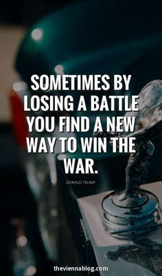 Someyimes by losing a battle you fins a new way to win the war.