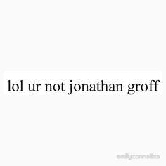 lol ur not jonathan groff