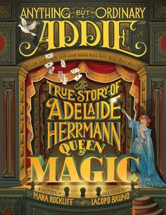 Booktopia has Anything But Ordinary Addie, The True Story of Adelaide Herrmann, Queen of Magic by Mara Rockliff. Buy a discounted Hardcover of Anything But Ordinary Addie online from Australia's leading online bookstore. Magicians Assistant, Mighty Girl, 2016 Pictures, Book Challenge, The Conjuring, Change The World, The Magicians, The Ordinary, True Stories