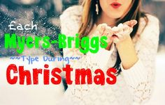Each Myers-Briggs Type During Christmas