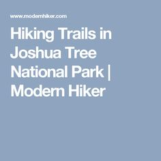 Hiking Trails in Joshua Tree National Park | Modern Hiker