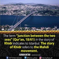 """The term """"junction between the two seas""""(Quran,18-61) in the story of #Khidr indicates to #Istanbul. The story of the #Khidr refers to the #Mahdi movement  #mahdimovement  #constatine #sea #seaside #city #bosphorus #tv #broadcast en.a9.com.tr #islam #God #quran #Muslim #books #adnanoktar #istanbul #islamicquote #quote #love #Turkey #art #fashion #music #luxury #photoshoot #photooftheday #history"""