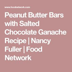Peanut Butter Bars with Salted Chocolate Ganache Recipe | Nancy Fuller | Food Network