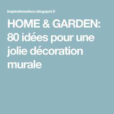 HOME & GARDEN: 80 idées pour une jolie décoration murale