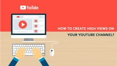 How To Create A High Views On Your Youtube Channel? You Youtube, Social Media Marketing, Channel, Create