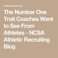 The Number One Trait Coaches Want to See From Athletes - NCSA Athletic Recruiting Blog