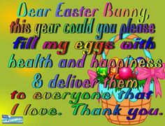 Dear Easter Bunny, this year could you please fill my eggs with health and happiness.& deliver them to everyone that I love. Easter Wishes Messages, Happy Quotes, Best Quotes, Easter Bunny Pictures, Easter Quotes, Happy Easter Everyone, Meaningful Words, Fitness Quotes, Morning Quotes