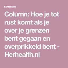 Column: Hoe je tot rust komt als je over je grenzen bent gegaan en overprikkeld bent - Herhealth.nl