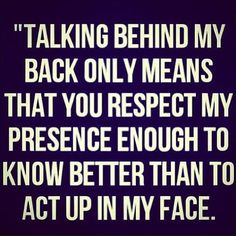 Pics Photos - Talking Behind My Back Quote Bitchy Funny Quotes Sayings Pictures Pics Bitch Quotes, Badass Quotes, Me Quotes, Funny Quotes, Grow Up Quotes, Bullshit Quotes, Enemies Quotes, Betrayal Quotes, Phone Quotes