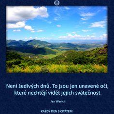 citáty - Není šedivých dnů, to jsou jen unavené Jena, Carpe Diem, Wisdom, Thoughts, Sayings, Quotes, Travel, Life, Inspirational