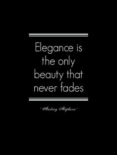 """Elegance is the only beauty that never fades"" ~ Audrey Hepburn - Style Estate -"