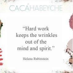 """""""O trabalho duro mantém as rugas fora da mente e da alma."""" #beautyquotes #cacahabeyche #cacamakeup #beleza #determinação #HelenaRubinstein https://instagram.com/p/1aduc6iMDt/?taken-by=cacahabeyche"""