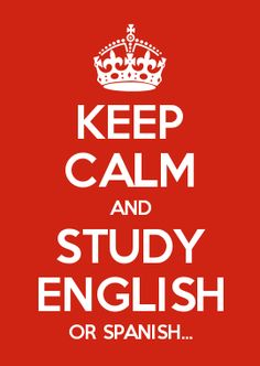 KEEP CALM AND STUDY ENGLISH OR SPANISH...