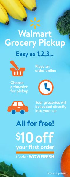 Shop anytime, anywhere. Choose a convenient pickup time and location, and experts pick the freshest items or your money back. They'll even load your car in minutes. No markups on your items - you get the same Every Day Low Prices found in stores. Visit grocery.walmart.com to check availability in your area.