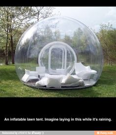 Inflatable lawn tent. Would be so neat to be in when it's raining!