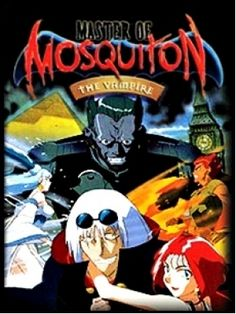 Master Of Mosquiton. MY FAVORITE ANIME SERIES EVER!!!!! ~V