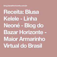 Receita: Blusa Kelele - Linha Neoné - Blog do Bazar Horizonte - Maior Armarinho Virtual do Brasil