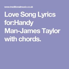 Love Song Lyrics for:Handy Man-James Taylor with chords.