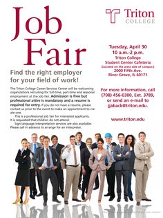 Find the right employer for your field of work! The Triton College Career Services Center will be welcoming  organizations recruiting for full-time, part-time and seasonal employment at the job fair. Admission is FREE! Professional attire is mandatory and a resume is required for entry.