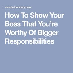 How To Show Your Boss That You're Worthy Of Bigger Responsibilities [Allmoneymakingideas.com] Financial freedom | Financial independence | freelance | investment | income streams | Ideas to make money | money making ideas | dream job | high salary | earn money | earn extra money | start a blog | make money at home | how to make extra money | income ideas | income security | Financial literacy | passive income | jobs of the future | job security | freelancing | Start a business | investing