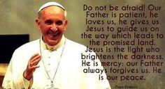.... Do Not Be Afraid, Promised Land, How He Loves Us, Pope Francis, Forgiveness, Love Him, Catholic, Father, Wisdom