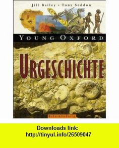 Young Oxford - Urgeschichte (9783407753007) Jill Bailey, Tony Seddon , ISBN-10: 3407753004  , ISBN-13: 978-3407753007 ,  , tutorials , pdf , ebook , torrent , downloads , rapidshare , filesonic , hotfile , megaupload , fileserve