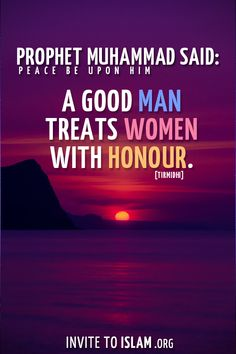 "invitetoislam:  Prophet Muhammad ﷺ said: ""A good man treats women with honour."" [Tirmidhi]"