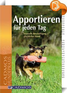 Apportieren für jeden Tag    ::  Hunde, die ursprünglich für die Jagd- oder das Apportieren gezüchtet wurden, benötigen ein ausreichendes Maß an physischer und psychischer Auslastung. Das Apportieren ist ein rassetypischer und artgerechter Ersatz für den Einsatz auf der Jagd und bringt viel Spaß im normalen (Hunde)Alltag.. Dieses Buch zeigt, wie man Hunden das Apportieren beibringen kann, wie man es als Beschäftigungsmöglichkeit nutzt und wie man die Übungen erweitern kann, wenn an ent...