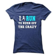 I RUN TO BURN OFF THE CRAZY - #gift ideas #gift for dad. MORE INFO => https://www.sunfrog.com/Fitness/I-RUN-TO-BURN-OFF-THE-CRAZY-nbf8-ladies.html?68278