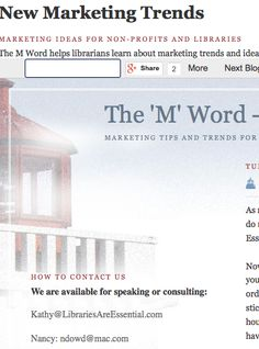 MARKETING IDEAS FOR NON-PROFITS AND LIBRARIES The M Word helps librarians learn about marketing trends and ideas. http://themwordblog.blogspot.com/