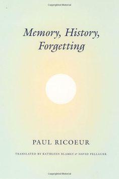 PAUL RICOEUR Memory, History, Forgetting