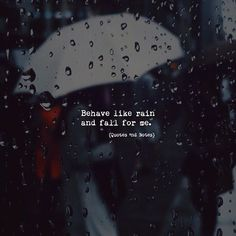 Behave like rain and fall for me. via (http://ift.tt/2uUoWxB)