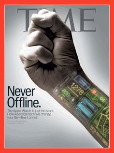 TIME Cover I think it's a pretty accurate depiction of what the world of technology is trying to work towards, and we're getting closer day by day. Is this a good thing? Is being connected all the time good?