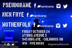 Pseudoname headlines at King Avenue 5 (Columbus, OH) on Fri. 10/24. Openers are Nick Frye and Motherfolk.