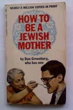 How to Be a Jewish Mother by Dan Greenburg http://www.amazon.com/dp/0451033965/ref=cm_sw_r_pi_dp_ZTVpub14JCCC0