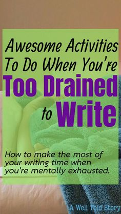 We all get drained from time to time. Luckily there are a handful of activities to keep you semi-productive while giving your brain the rest it needs. Here are seven activities you can do when you're too fried to write. #writing #writinglife #novelwriting #writingtips #awelltoldstory