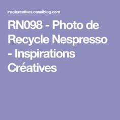 RN098 - Photo de Recycle Nespresso - Inspirations Créatives