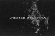may the bridges i burn light the way - Google Search