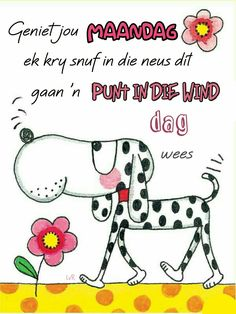 Punt in die wind Lekker Dag, Goeie Nag, Goeie More, Afrikaans Quotes, Monday Quotes, Morning Messages, Happy Monday, Good Morning, Cards