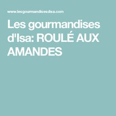 Les gourmandises d'Isa: ROULÉ AUX AMANDES Flan, Desserts Français, Liqueur, Coco, Biscuits, Food And Drink, Fruit, Simple, Petits Cakes